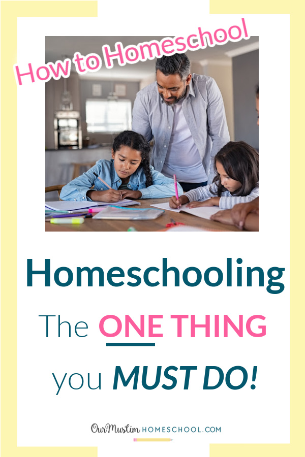 how to homeschool - the one thing you must do!